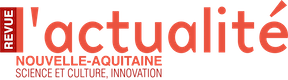 L'Actualité Nouvelle-Aquitaine — science et culture, innovation