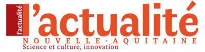 L'Actualité Nouvelle-Aquitaine —science et culture, innovation